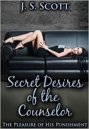 J. S. Scott - SECRET DESIRES OF THE COUNSELOR (The Pleasure Of His Punishment)