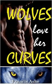 Francis Ashe - Wolves Love Her Curves (A Big Girls and Two Big Bad Wolves werewolf menage erotic romance)