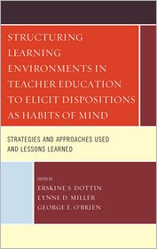 George E. O'Brien, Lynne D. Miller  Erskine S. Dottin - Structuring Learning Environments in Teacher Education to Elicit Dispositions as Habits of Mind