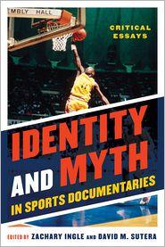 Zachary Ingle  David M. Sutera - Identity and Myth in Sports Documentaries