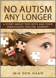 Mia den Haan - No Autism Any Longer: A Story About Two Boys And Their Miraculous Healing Journey