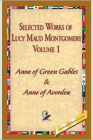 Lucy Maud Montgomery - Selected Works of Lucy Maud Montgomery: Volume 1 - Anne of Green Gables & Anne of Avonlea