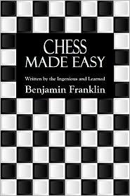 Benjamin Franklin - Chess Made Easy