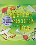 Book Cover Image. Title: Science in Seconds with Toys:  Over 100 Experiments You Can Do in Ten Minutes or Less, Author: by Jean Potter