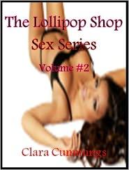 clara cummings - The Lollipop Shop Sex Series: Volume #2