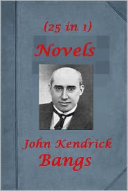 John Kendrick Bangs - John Kendrick Bangs 25 Works-PURSUIT OF THE HOUSE-BOAT GENIAL INVENTIONS OF THE IDIOT AT HOME ENCHANTED TYPEWRITER R HOLMES & CO