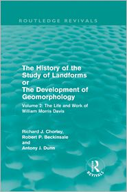A. J. Dunn, Mrs R J M Chorley, R. J. Chorley, R. P. Beckinsale  A J Dunn - The History of the Study of Landforms Volume 2 (Routledge Revivals)
