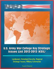 Progressive Management - U.S. Army War College Key Strategic Issues List 2012-2013 (KSIL) - Landpower, Homeland Security, Regional Strategic Issues, Mili