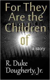 Jr. R. Duke Dougherty - For They Are the Children of