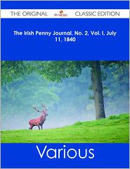Various - The Irish Penny Journal, No. 2, Vol. I, July 11, 1840 - The Original Classic Edition