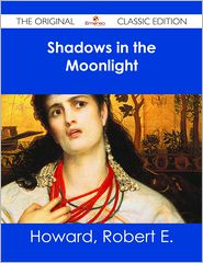 Robert E Howard - Shadows in the Moonlight - The Original Classic Edition