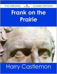 Harry Castlemon - Frank on the Prairie - The Original Classic Edition
