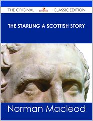 Norman Macleod - The Starling A Scottish Story - The Original Classic Edition