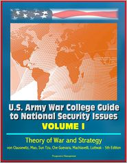 Progressive Management - U.S. Army War College Guide to National Security Issues, Volume I: Theory of War and Strategy - von Clausewitz, Mao, Sun Tzu, Ch