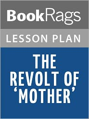 the revolt of a mother essay The revolt of mother essays people in society have changed over the past hundred years, especially the relationships between men and women women have overcome many obstacles and fears throughout the years and have learned to become more independent.