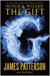 Book Cover Image. Title: The Gift (Witch and Wizard Series #2), Author: by James Patterson