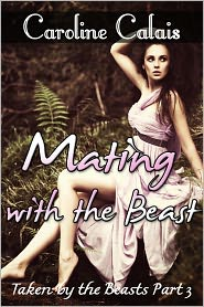 Caroline Calais - Mating with the Beast (Taken by the Beast Part 3) (Monster Paranormal Shifter Beast Erotica)