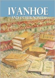 Sir Walter Scott - Ivanhoe and Other Novels