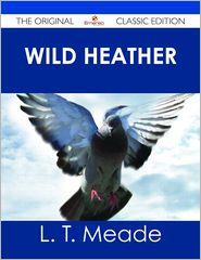 L. T. Meade - Wild Heather - The Original Classic Edition
