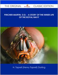 H. Taprell (Henry Taprell) Dorling - Pincher Martin, O.D. - A Story of the Inner Life of the Royal Navy - The Original Classic Edition