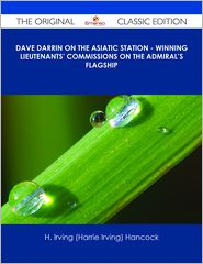 H. Irving (Harrie Irving) Hancock - Dave Darrin on the Asiatic Station - Winning Lieutenants' Commissions on the Admiral's Flagship - The Original Classic Edition