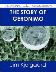 Jim Kjelgaard - The Story of Geronimo - The Original Classic Edition