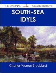 Charles Warren Stoddard - South-Sea Idyls - The Original Classic Edition