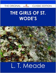 L. T. Meade - The Girls of St. Wode's - The Original Classic Edition