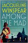 Book Cover Image. Title: Among the Mad (Maisie Dobbs Series #6), Author: by Jacqueline Winspear