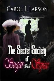 Carol J Larson - The Secret Society of Sugar and Spice