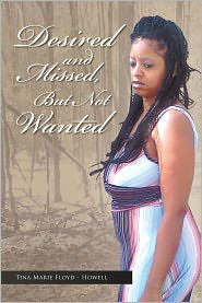 Tina Marie Floyd-Howell - Desired And Missed, But Not Wanted