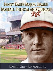Robert Grey Reynolds Jr - Benny Kauff Baseball Phenom And Outcast