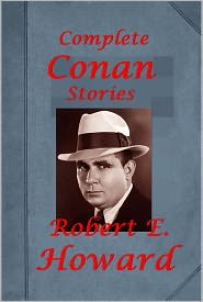 Robert Ervin Howard Robert E. Howard - Complete Conan the Cimmerian Stories-Phoenix on the Sword Scarlet Citadel Tower of the Elephant Black Colossus Slithering Shadow