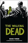 Book Cover Image. Title: The Walking Dead, Book Three, Author: by Charlie Adlard