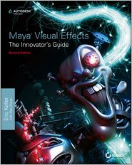 Maya Visual Effects The Innovator's Guide: 2nd Ed.