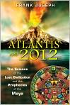 Book Cover Image. Title: Atlantis and 2012:  The Science of the Lost Civilization and the Prophecies of the Maya, Author: by Frank Joseph