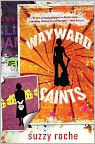 Book Cover Image. Title: Wayward Saints, Author: by Suzzy Roche