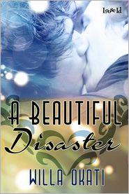 Willa Okati - A Beautiful Disaster