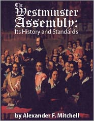 Alexander F. Mitchell - The Westminster Assembly: Its History and Standards