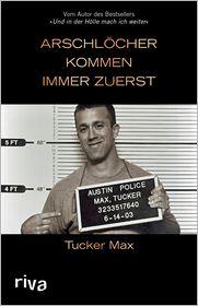 Tucker Max - Arschlöcher kommen immer zuerst