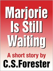 C. S. Forester - Marjorie Is Still Waiting