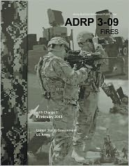 United States Government US Army - Army Doctrine Reference Publication ADRP 3-09 Fires with Change 1 8 February 2013
