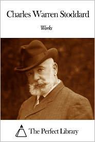 Charles Warren Stoddard - Works of Charles Warren Stoddard