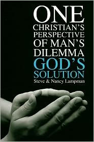 Steve Lampman - One Christian's Perspective of Man's Dilemma God's Solution