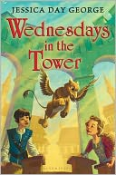 Wednesdays in the Tower by Jessica Day George: Book Cover