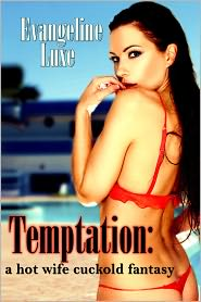 Evangeline Luxe - Temptation: A Hot Wife Cuckold Fantasy