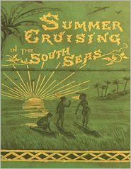 Charles Warren Stoddard - Summer Cruising In the South Seas