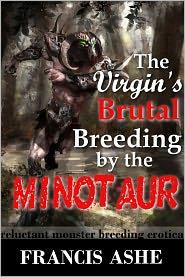 Francis Ashe - The Virgin's Brutal Breeding by the Minotaur (Rough monster breeding erotic romance)