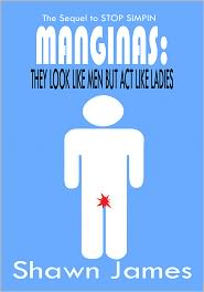 Shawn James - Manginas: They Look Like Men but Act Like Ladies