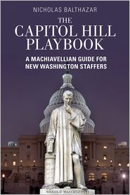 Nicholas Balthazar - The Capitol Hill Playbook: A Machiavellian Guide for Young Political Professionals